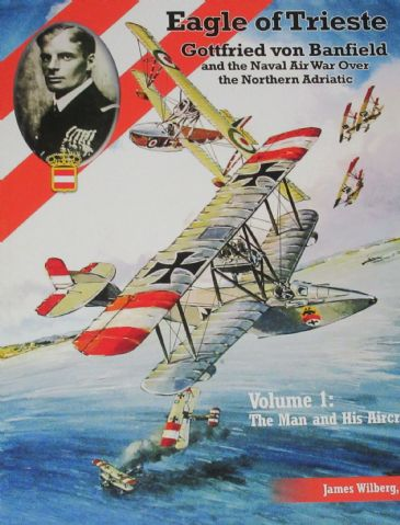 Eagle of Trieste - Gottfried von Banfield amd the Naval Air War over the Northern Adriatic